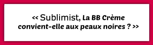 sublimist_bb_creme_peau_noire